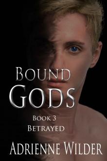 Bound Gods: Betrayed - Adrienne Wilder