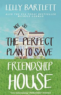 The Not So Perfect Plan to Save Friendship House - Michelle Gorman