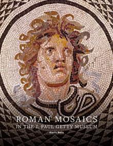 Roman Mosaics in the J. Paul Getty Museum - Alexis Belis,Christine Kondoleon