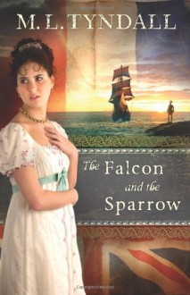 The Falcon and the Sparrow - M.L. Tyndall, MaryLu Tyndall