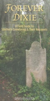 Forever Dixie: A Field Guide to Southern Cemeteries & Their Residents - Douglas Keister