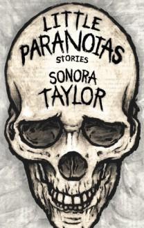 Little Paranoias - Sonora Taylor