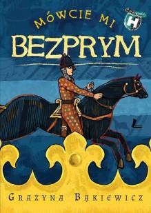 Mowcie mi Bezprym - Grażyna Bąkiewicz