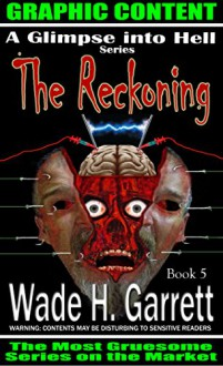 The Reckoning- Most Gruesome Series on the Market. (A Glimpse into Hell Book 5) - Wade H. Garrett, Brenda Yeager