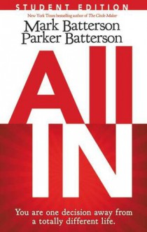 All In: Student Edition: You Are One Decision Away from a Totally Different Life - Mark Batterson, Parker Batterson