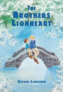 The Brothers Lionheart - Astrid Lindgren, Ilon Wikland, Jill M. Morgan