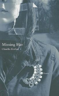 Missing Her (New Issues Poetry & Prose) - Claudia Keelan