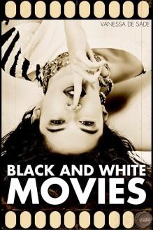Black & White Movies - Vanessa De Sade