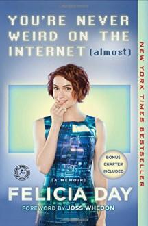 You're Never Weird on the Internet (Almost): A Memoir - Felicia Day, Joss Whedon