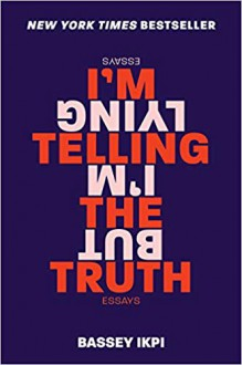 I'm Telling the Truth but I'm Lying - Bassey Ikpi