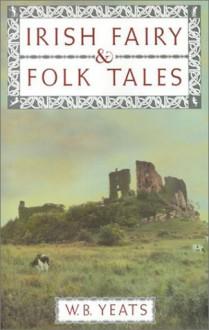 Irish Fairy & Folk Tales - W.B. Yeats