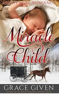 AMISH BABY ROMANCE: Miracle Child: Christmas Amish Baby Romance (Amish Bible Heroes Book 5) - Grace Given