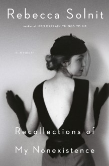 Recollections of My Nonexistence - Rebecca Solnit
