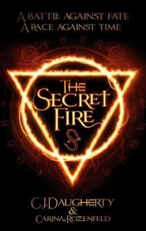The Secret Fire - C.J. Daugherty,Carina Rozenfeld