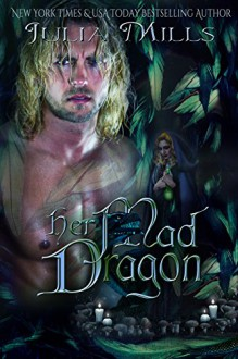 Her Mad Dragon (Dragon Guard Series Book 15) - Julia Mills, Linda Boulanger, Lisa Miller, Shauna Kruse