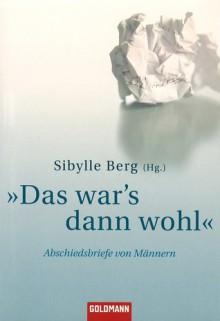 """""""Das war's dann wohl"""": Abschiedsbriefe von Männern - Sibylle Berg"""