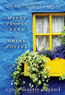 Happy People Read and Drink Coffee - Agnès Martin-Lugand