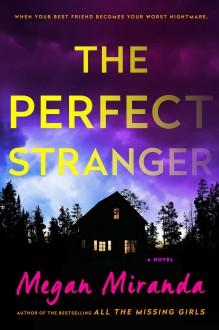 The Perfect Stranger: A Novel - Megan Miranda