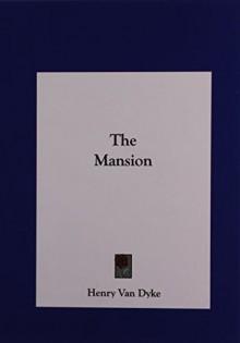The Mansion - Henry Van Dyke, Henry Van Dyke