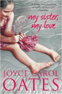 My Sister My Love - Joyce Carol Oates