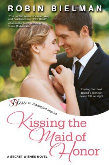Kissing the Maid of Honor - Robin Bielman