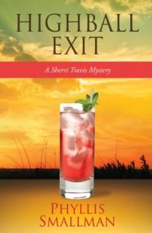 Highball Exit (The Sherri Travis Mystery Series) - Phyllis Smallman