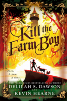 Kill the Farm Boy - Kevin Hearne,Delilah Dawson