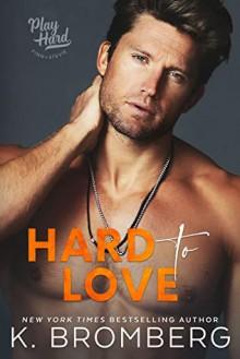 Hard to Love (Play Hard) - K. Bromberg