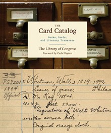 The Card Catalog: Books, Cards, and Literary Treasures - Carla D. Hayden,Library of Congress