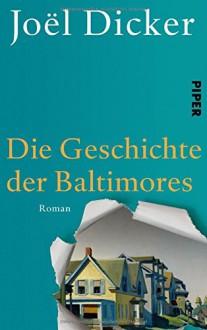 Die Geschichte der Baltimores: Roman - Joël Dicker, Andrea Alvermann, Brigitte Große