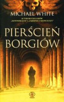 Pierścień Borgiów - Michael White