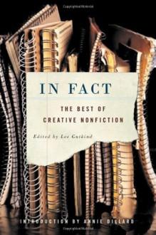 In Fact: The Best of Creative Nonfiction - Lee Gutkind, Annie Dillard