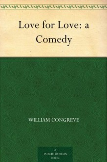 Love for Love: a Comedy (免费公版书) - William Congreve