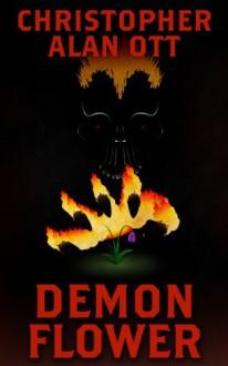 Demon Flower - Christopher Alan Ott