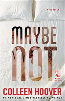 Maybe Not: A Novella - Colleen Hoover