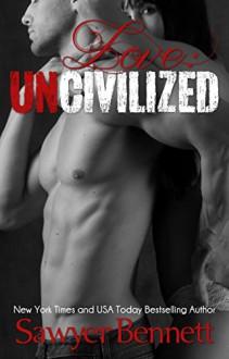 Love: Uncivilized - Sawyer Bennett