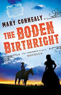 The Boden Birthright (The Cimarron Legacy): A Cimarron Legacy Novella - Mary Connealy