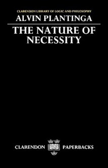 The Nature of Necessity (Clarendon Library of Logic & Philosophy) - Alvin Plantinga