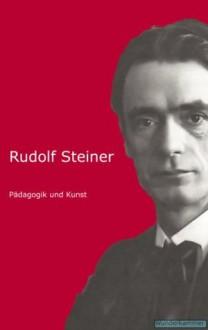 Pädagogik und Kunst (German Edition) - Rudolf Steiner