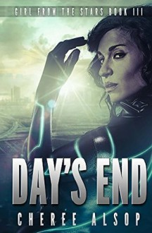 Day's End (Girl from the Stars #3) - Cheree Alsop