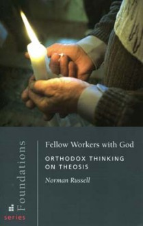 Fellow Workers With God: Orthodox Thinking on Theosis (Foundations) - Norman Russell