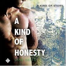 A Kind of Honesty: - Lane Hayes,Seth Clayton