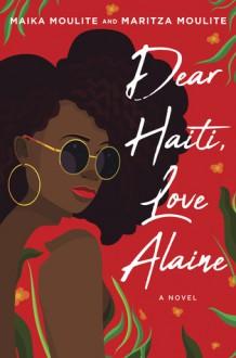 Dear Haiti, Love Alaine - Maritza Moulite,Maika Moulite