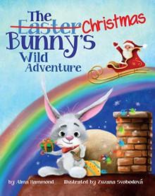 The Christmas Bunny's Wild Adventure - Alma Hammond,Zuzana Svobodova