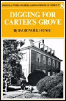 Digging for Carter's Grove (Archaeological Series/No 8) - Ivor Noël Hume