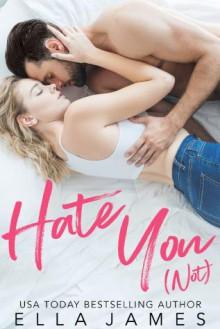 Hate You (Not) - Ella James