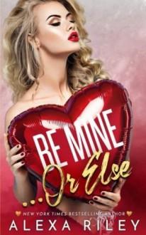 Be Mine... Or Else - Alexa Riley