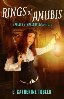 Rings of Anubis: A Folley & Mallory Adventure - E. Catherine Tobler