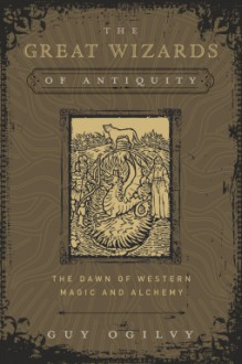 The Great Wizards of Antiquity - Guy Ogilvy