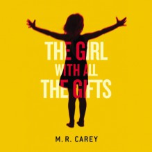 The Girl with All the Gifts - M.R. Carey, Finty Williams